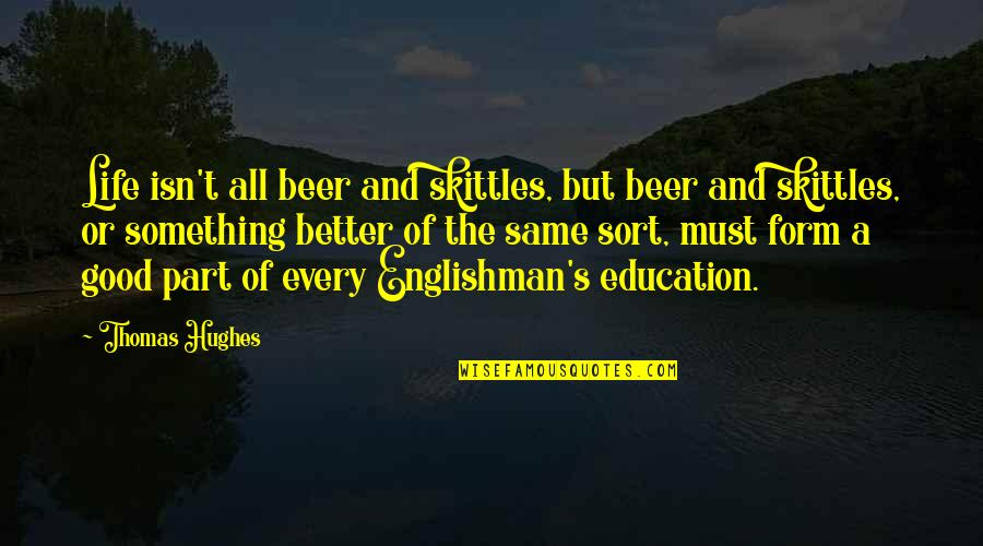 Something Better Quotes By Thomas Hughes: Life isn't all beer and skittles, but beer