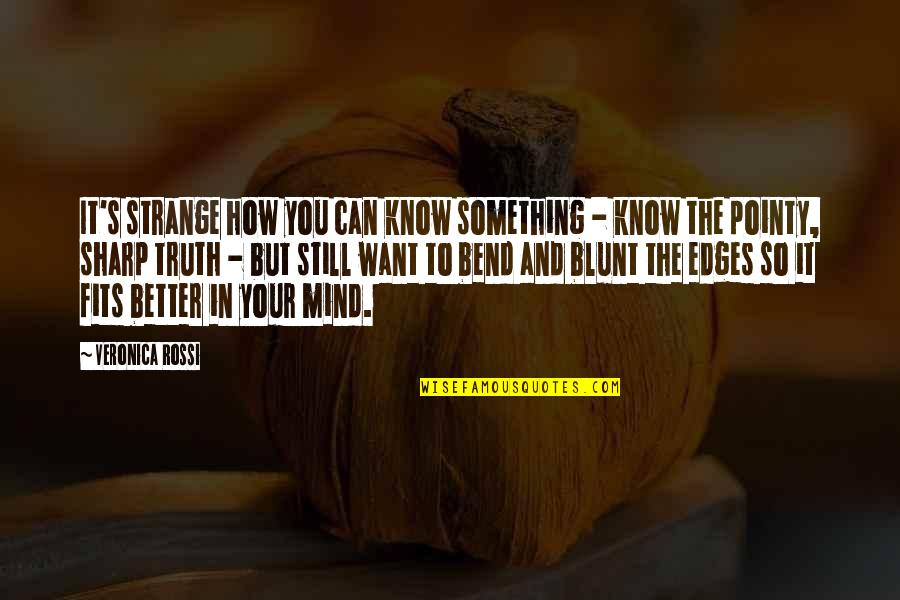 Something Better Quotes By Veronica Rossi: It's strange how you can know something -