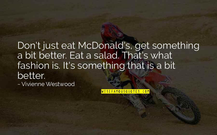 Something Better Quotes By Vivienne Westwood: Don't just eat McDonald's, get something a bit