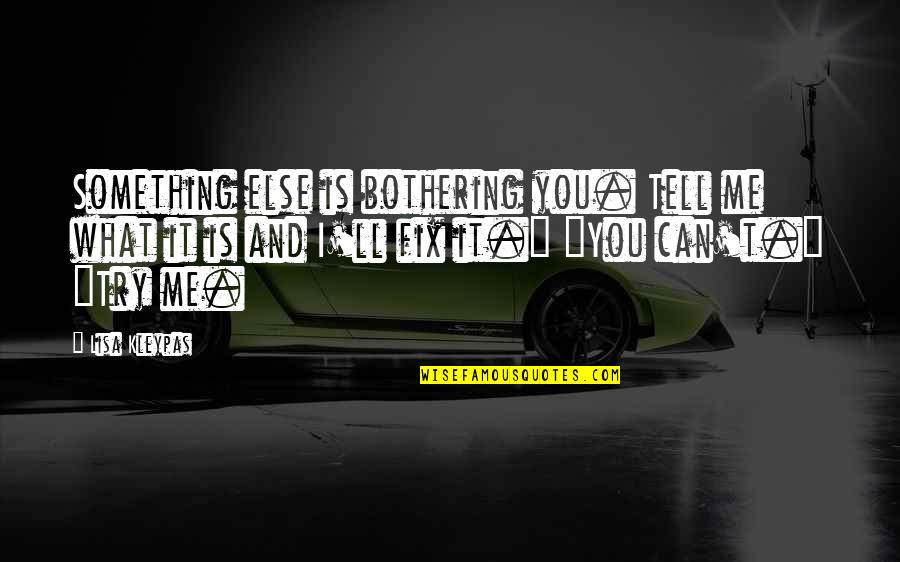 Something Bothering Quotes By Lisa Kleypas: Something else is bothering you. Tell me what