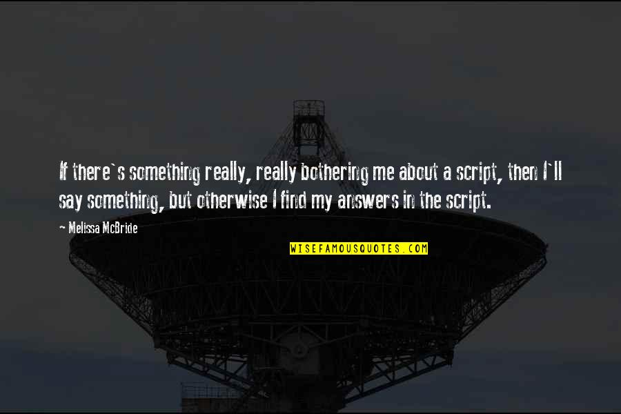 Something Bothering Quotes By Melissa McBride: If there's something really, really bothering me about