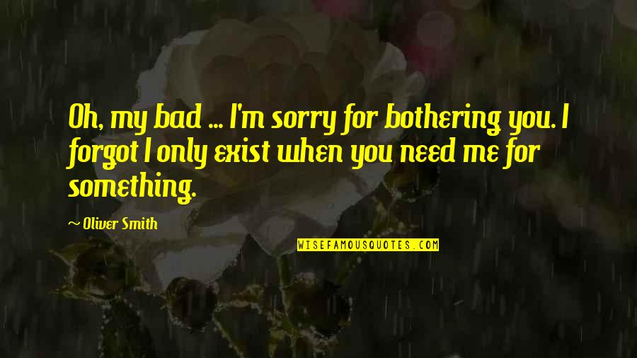 Something Bothering Quotes By Oliver Smith: Oh, my bad ... I'm sorry for bothering