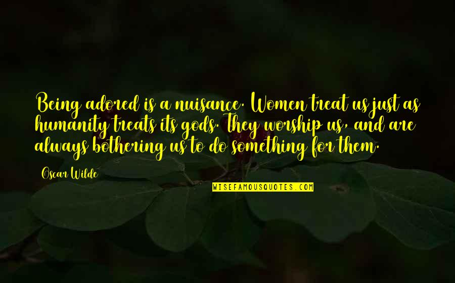 Something Bothering Quotes By Oscar Wilde: Being adored is a nuisance. Women treat us