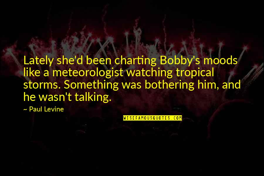 Something Bothering Quotes By Paul Levine: Lately she'd been charting Bobby's moods like a