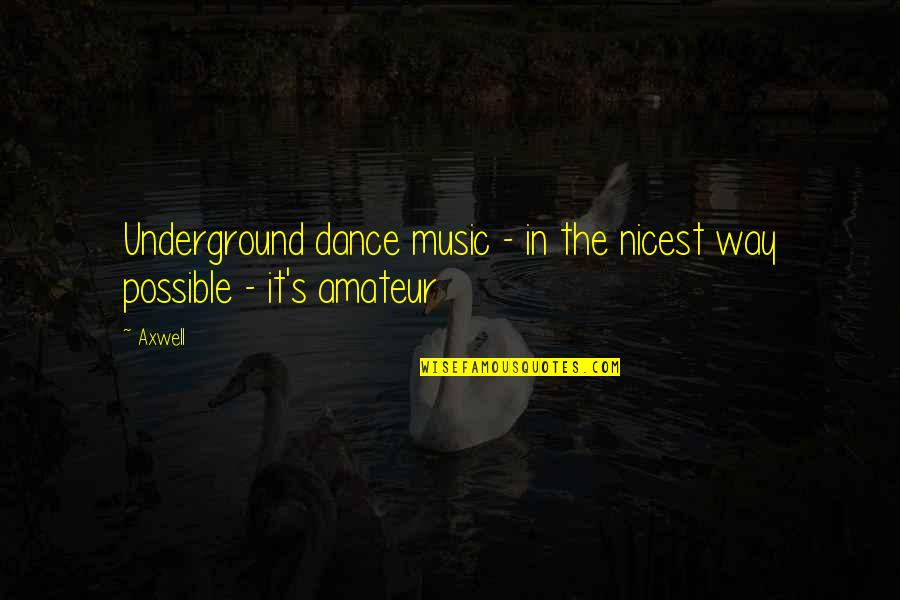 Something Happened For A Reason Quotes By Axwell: Underground dance music - in the nicest way
