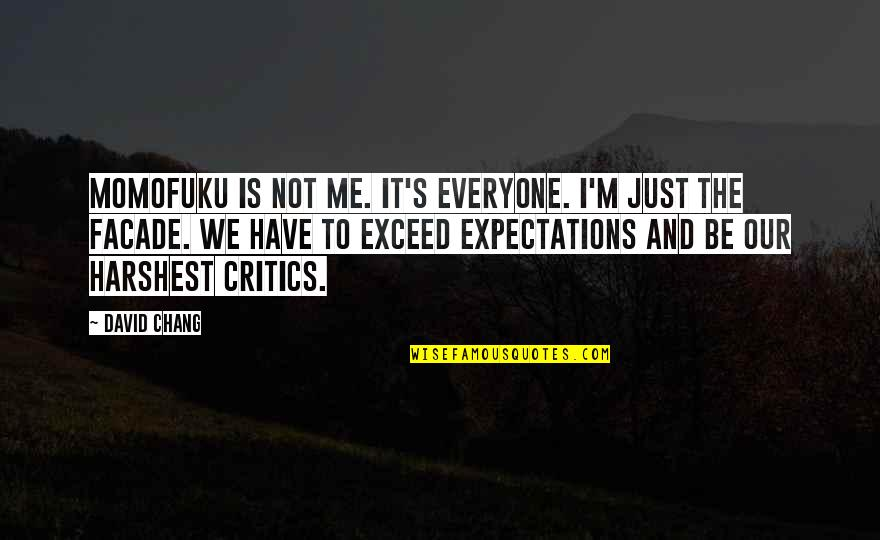 Something Happened For A Reason Quotes By David Chang: Momofuku is not me. It's everyone. I'm just