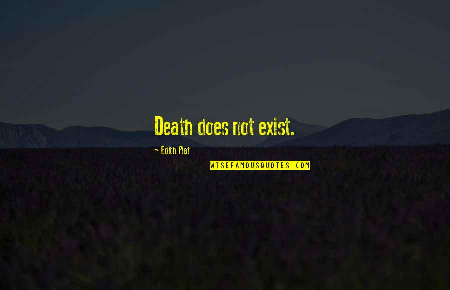 Something Happened For A Reason Quotes By Edith Piaf: Death does not exist.