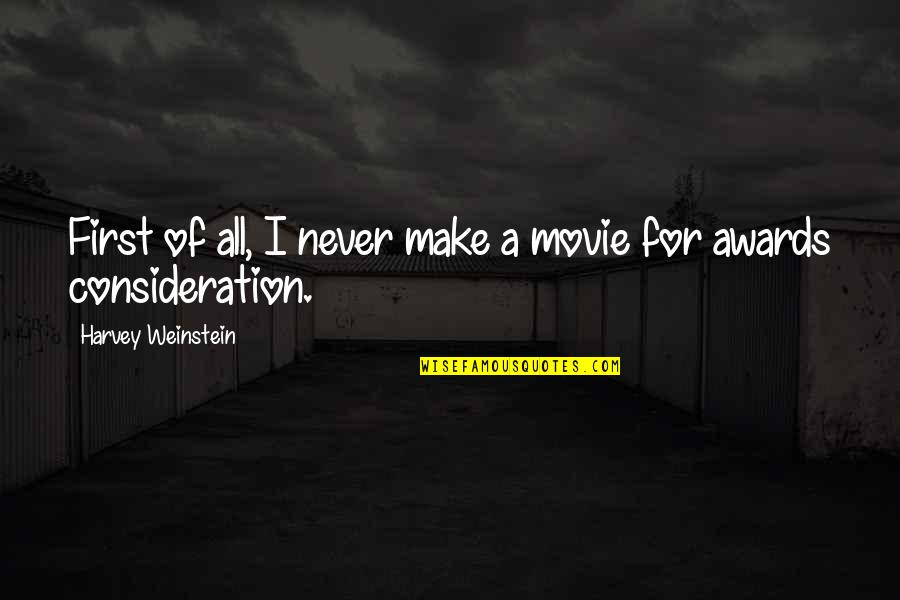 Something Happened For A Reason Quotes By Harvey Weinstein: First of all, I never make a movie