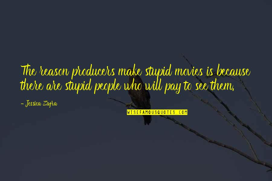 Something Happened For A Reason Quotes By Jessica Zafra: The reason producers make stupid movies is because