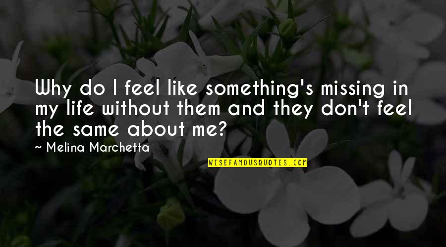 Something Missing In Me Quotes By Melina Marchetta: Why do I feel like something's missing in