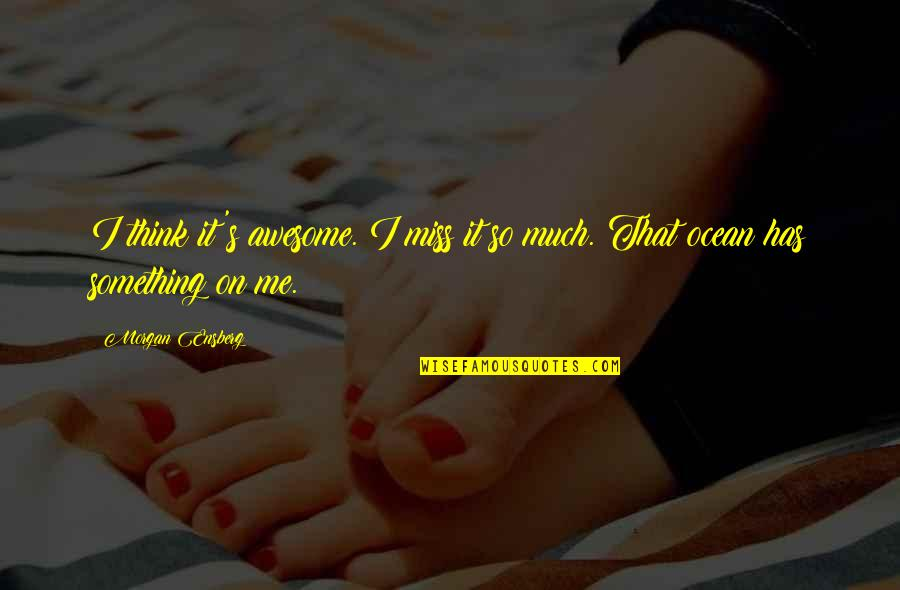 Something Missing In Me Quotes By Morgan Ensberg: I think it's awesome. I miss it so
