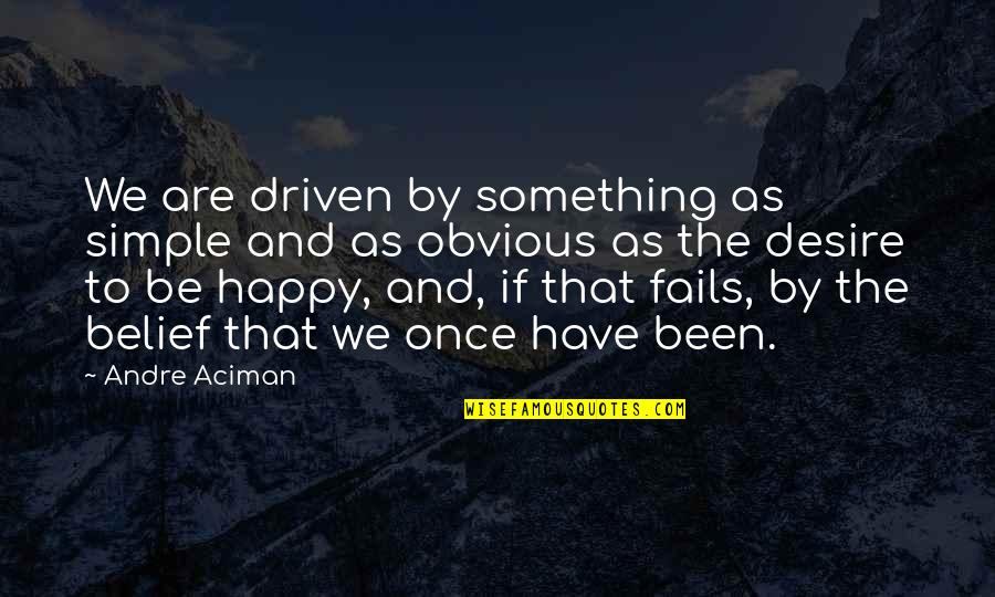 Something Obvious Quotes By Andre Aciman: We are driven by something as simple and