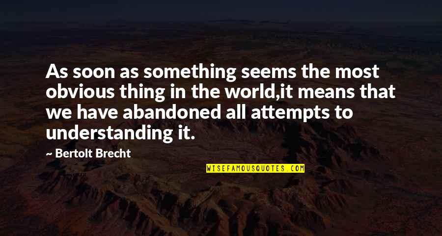 Something Obvious Quotes By Bertolt Brecht: As soon as something seems the most obvious