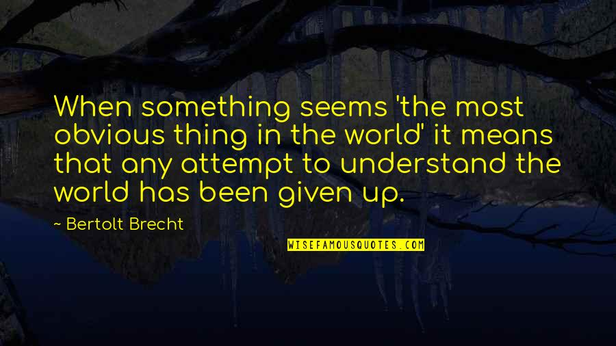 Something Obvious Quotes By Bertolt Brecht: When something seems 'the most obvious thing in