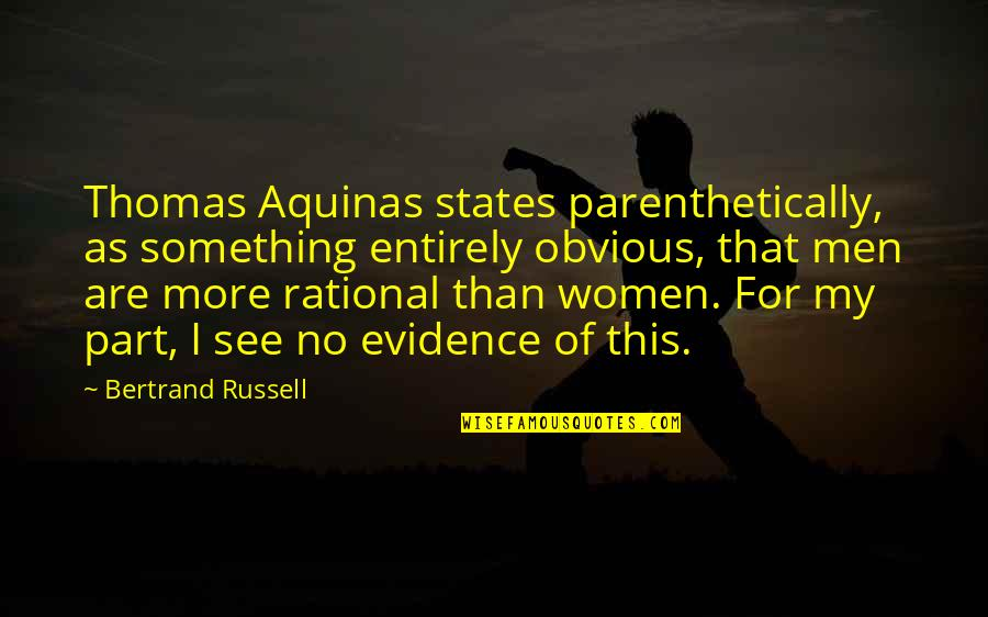 Something Obvious Quotes By Bertrand Russell: Thomas Aquinas states parenthetically, as something entirely obvious,