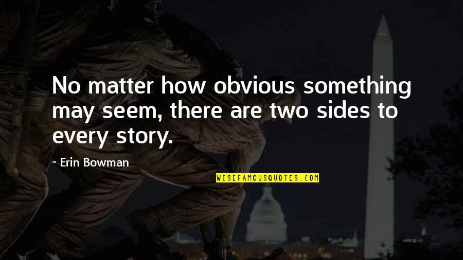 Something Obvious Quotes By Erin Bowman: No matter how obvious something may seem, there