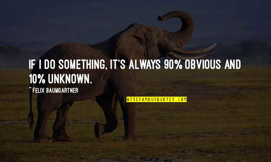 Something Obvious Quotes By Felix Baumgartner: If I do something, it's always 90% obvious