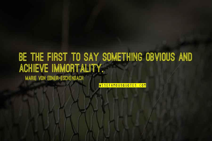 Something Obvious Quotes By Marie Von Ebner-Eschenbach: Be the first to say something obvious and