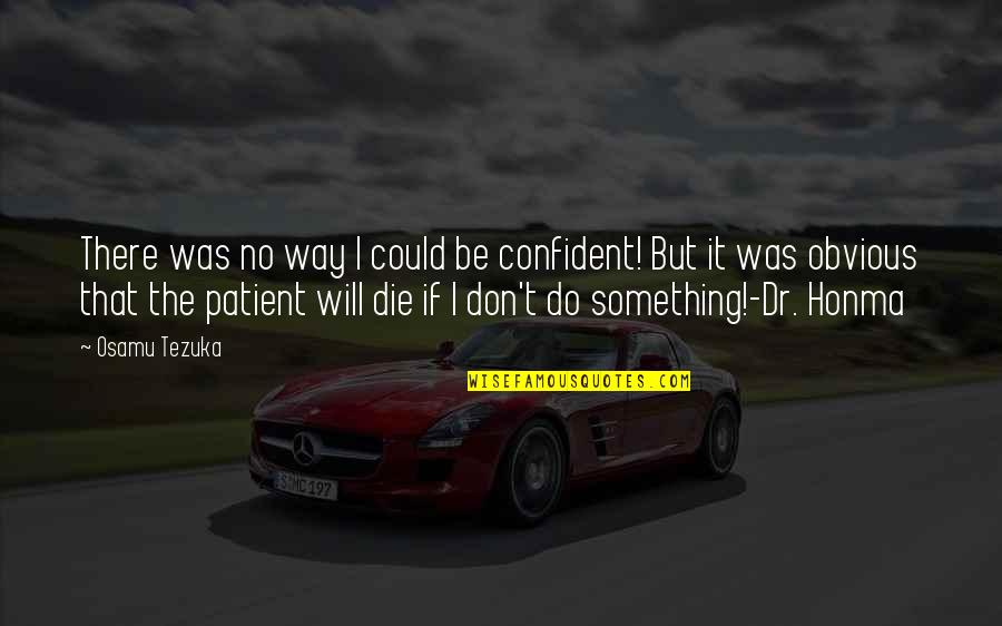 Something Obvious Quotes By Osamu Tezuka: There was no way I could be confident!