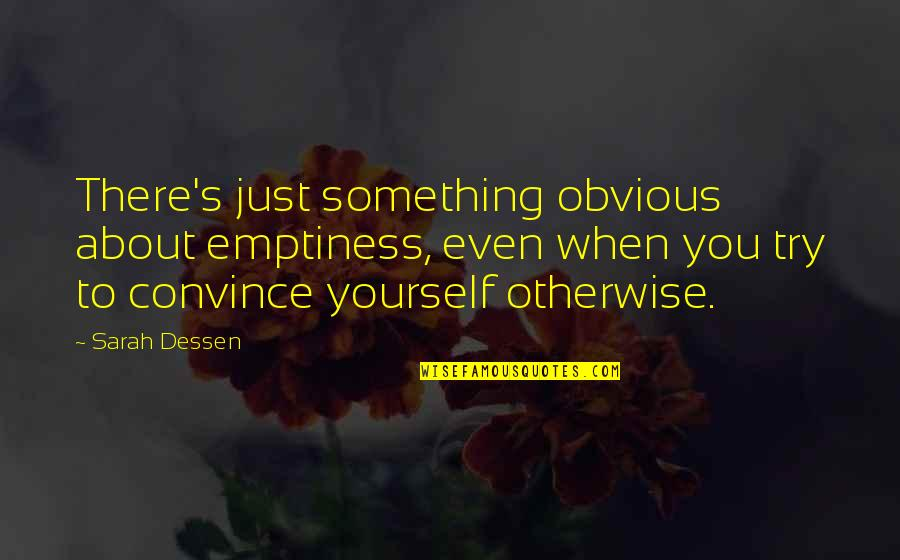 Something Obvious Quotes By Sarah Dessen: There's just something obvious about emptiness, even when