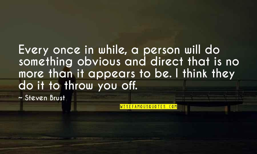 Something Obvious Quotes By Steven Brust: Every once in while, a person will do
