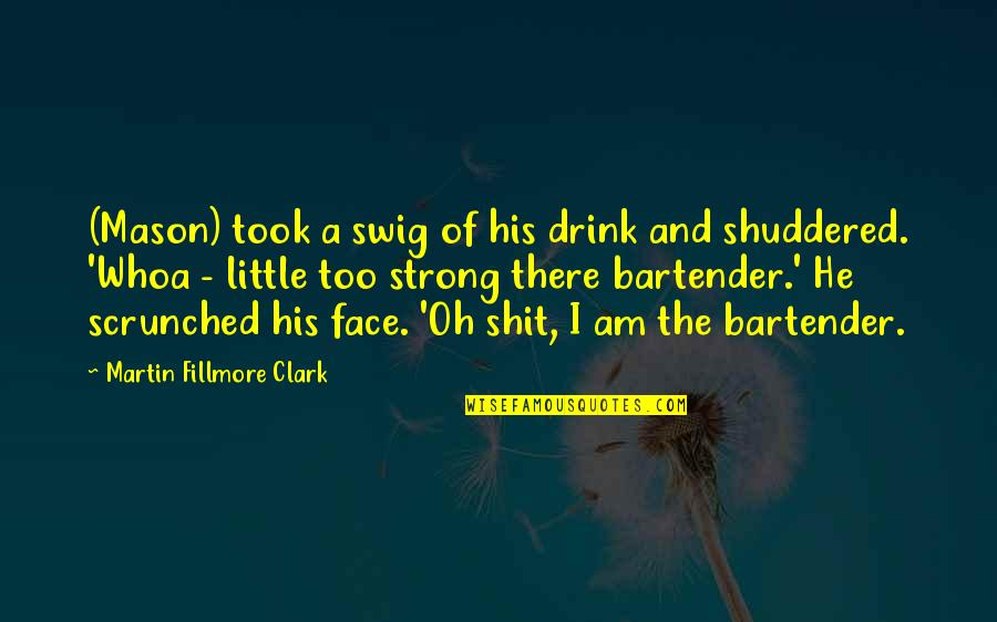 Something Something Something Dark Side Yoda Quotes By Martin Fillmore Clark: (Mason) took a swig of his drink and