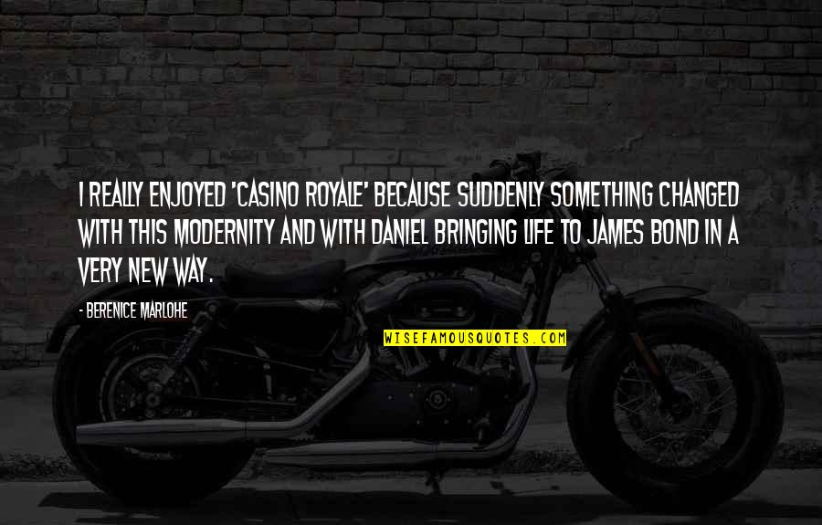 Something That Changed Your Life Quotes By Berenice Marlohe: I really enjoyed 'Casino Royale' because suddenly something