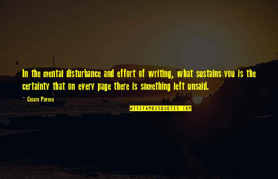 Something Unsaid Quotes By Cesare Pavese: In the mental disturbance and effort of writing,