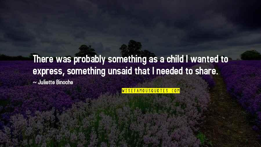 Something Unsaid Quotes By Juliette Binoche: There was probably something as a child I