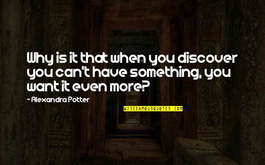 Something You Want But Can't Have Quotes By Alexandra Potter: Why is it that when you discover you