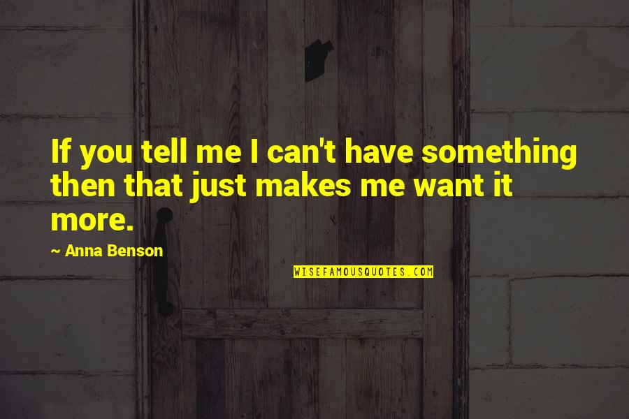 Something You Want But Can't Have Quotes By Anna Benson: If you tell me I can't have something