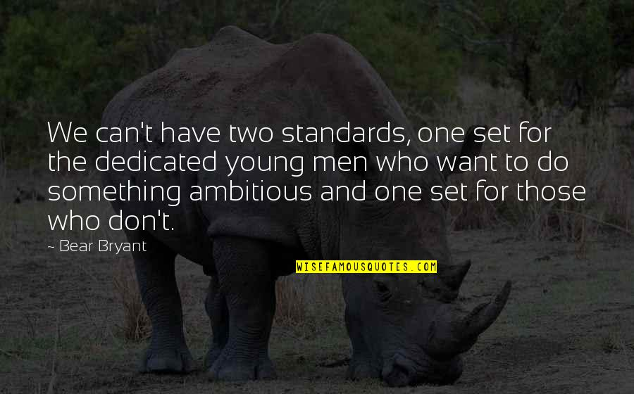 Something You Want But Can't Have Quotes By Bear Bryant: We can't have two standards, one set for