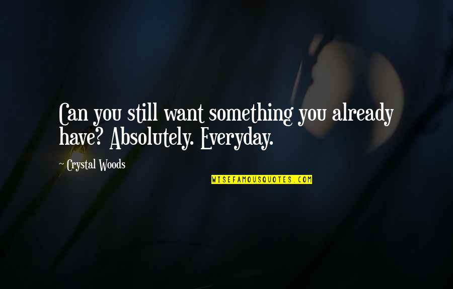 Something You Want But Can't Have Quotes By Crystal Woods: Can you still want something you already have?