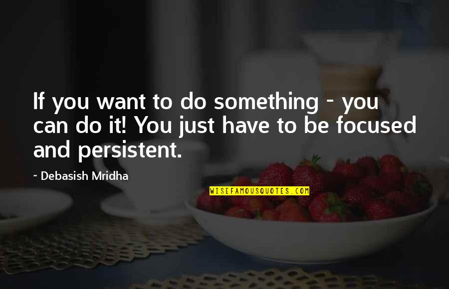 Something You Want But Can't Have Quotes By Debasish Mridha: If you want to do something - you
