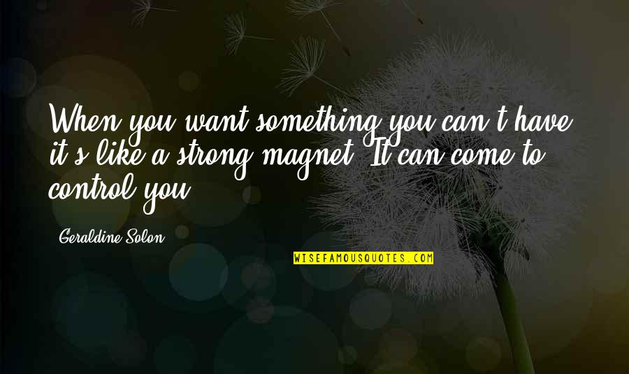 Something You Want But Can't Have Quotes By Geraldine Solon: When you want something you can't have, it's