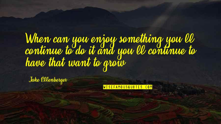 Something You Want But Can't Have Quotes By Jake Ellenberger: When can you enjoy something you'll continue to