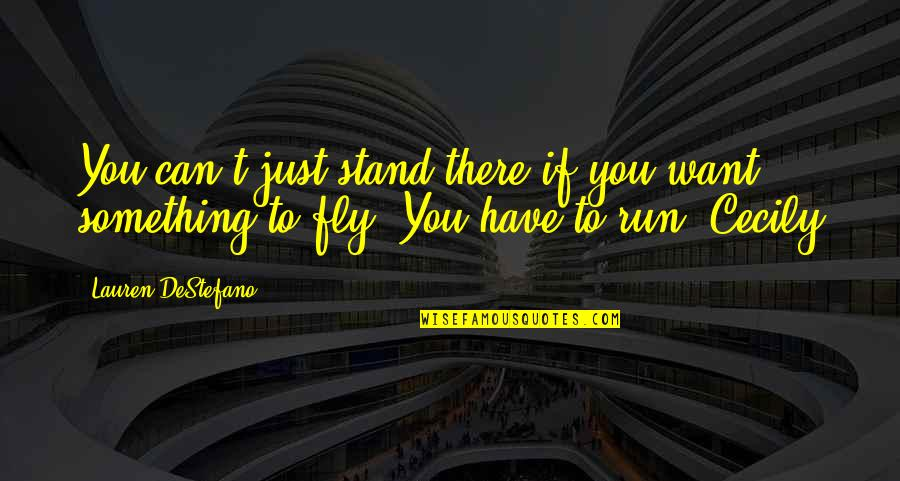 Something You Want But Can't Have Quotes By Lauren DeStefano: You can't just stand there if you want