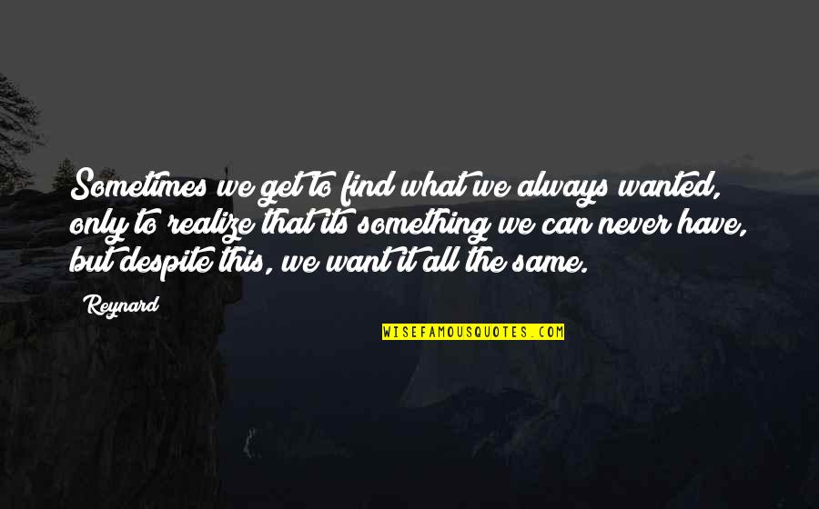 Something You Want But Can't Have Quotes By Reynard: Sometimes we get to find what we always
