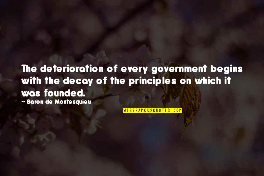 Sometime It Happens Quotes By Baron De Montesquieu: The deterioration of every government begins with the