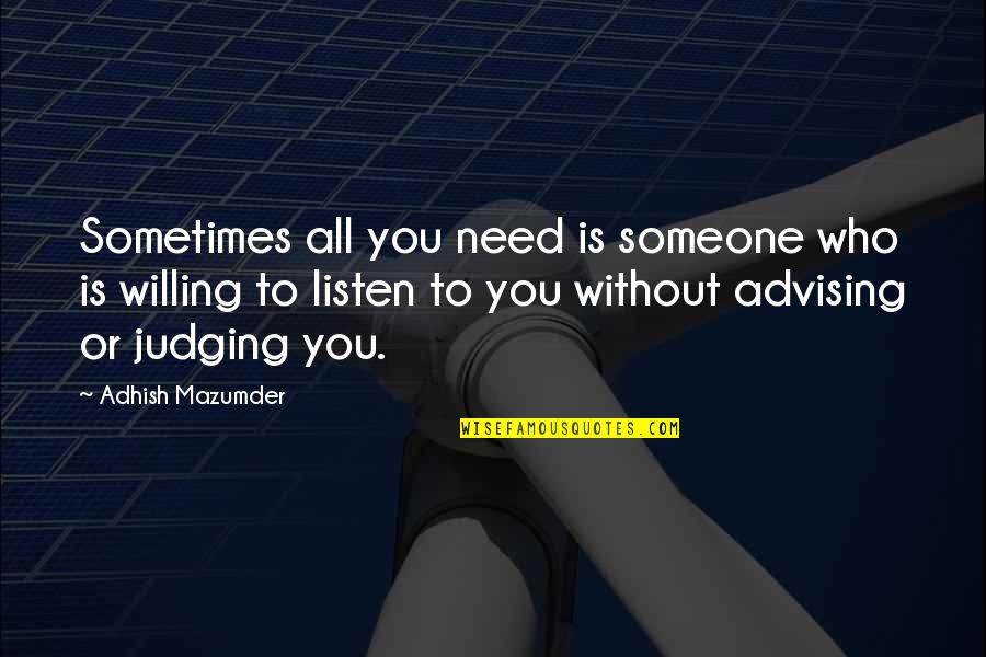 Sometimes All You Need Quotes By Adhish Mazumder: Sometimes all you need is someone who is