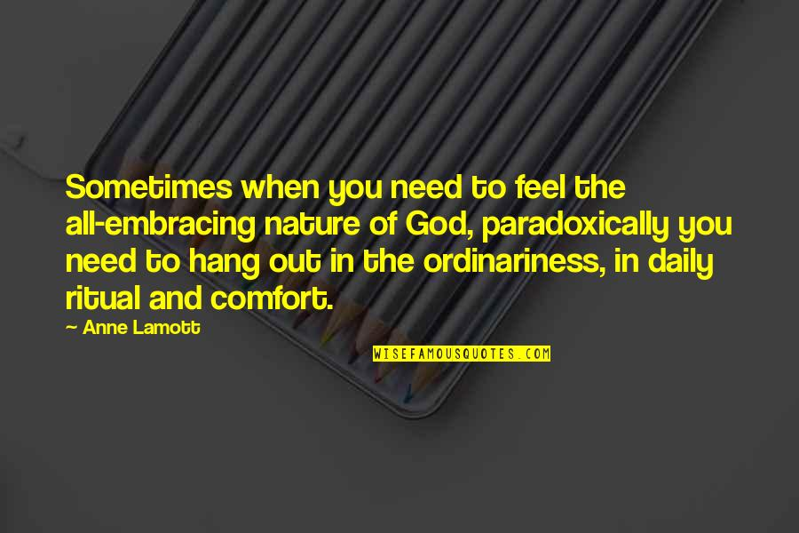 Sometimes All You Need Quotes By Anne Lamott: Sometimes when you need to feel the all-embracing