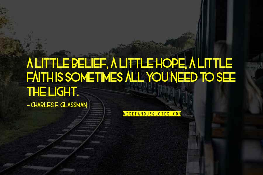 Sometimes All You Need Quotes By Charles F. Glassman: A little belief, a little hope, a little