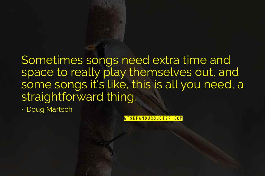 Sometimes All You Need Quotes By Doug Martsch: Sometimes songs need extra time and space to