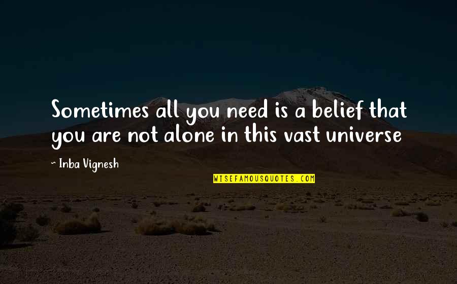 Sometimes All You Need Quotes By Inba Vignesh: Sometimes all you need is a belief that