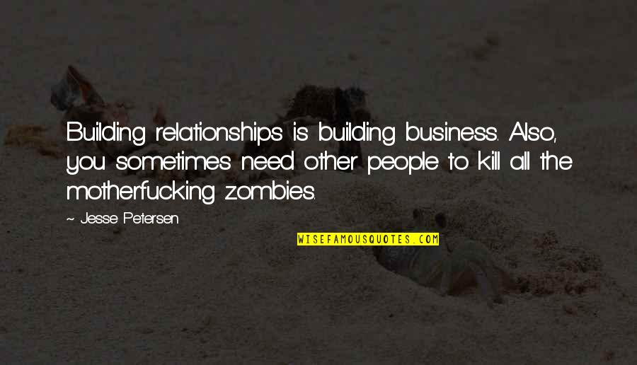 Sometimes All You Need Quotes By Jesse Petersen: Building relationships is building business. Also, you sometimes