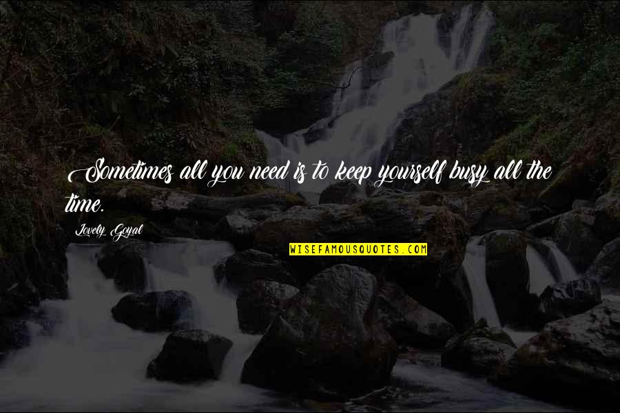 Sometimes All You Need Quotes By Lovely Goyal: Sometimes all you need is to keep yourself