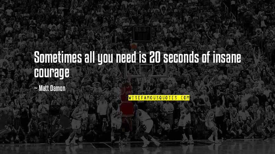Sometimes All You Need Quotes By Matt Damon: Sometimes all you need is 20 seconds of