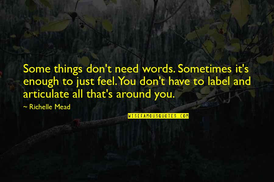 Sometimes All You Need Quotes By Richelle Mead: Some things don't need words. Sometimes it's enough