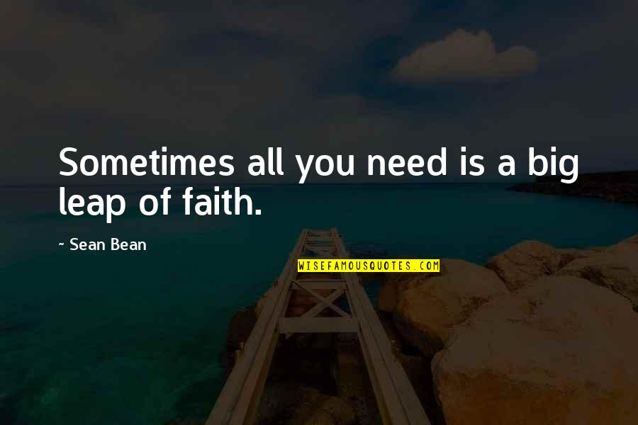 Sometimes All You Need Quotes By Sean Bean: Sometimes all you need is a big leap