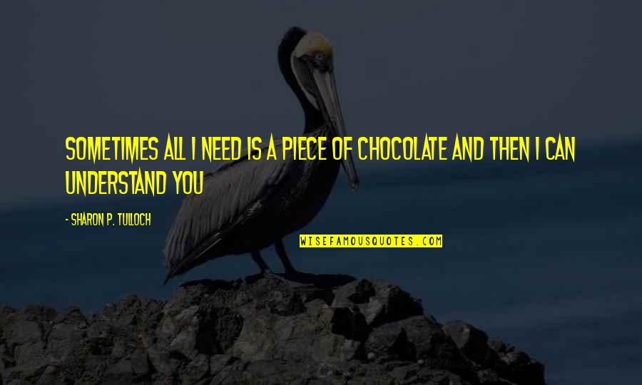 Sometimes All You Need Quotes By Sharon P. Tulloch: Sometimes all I need is a piece of